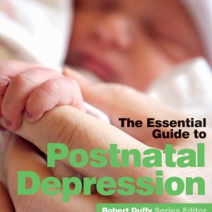 The Essential Guide To Postnatal Depression