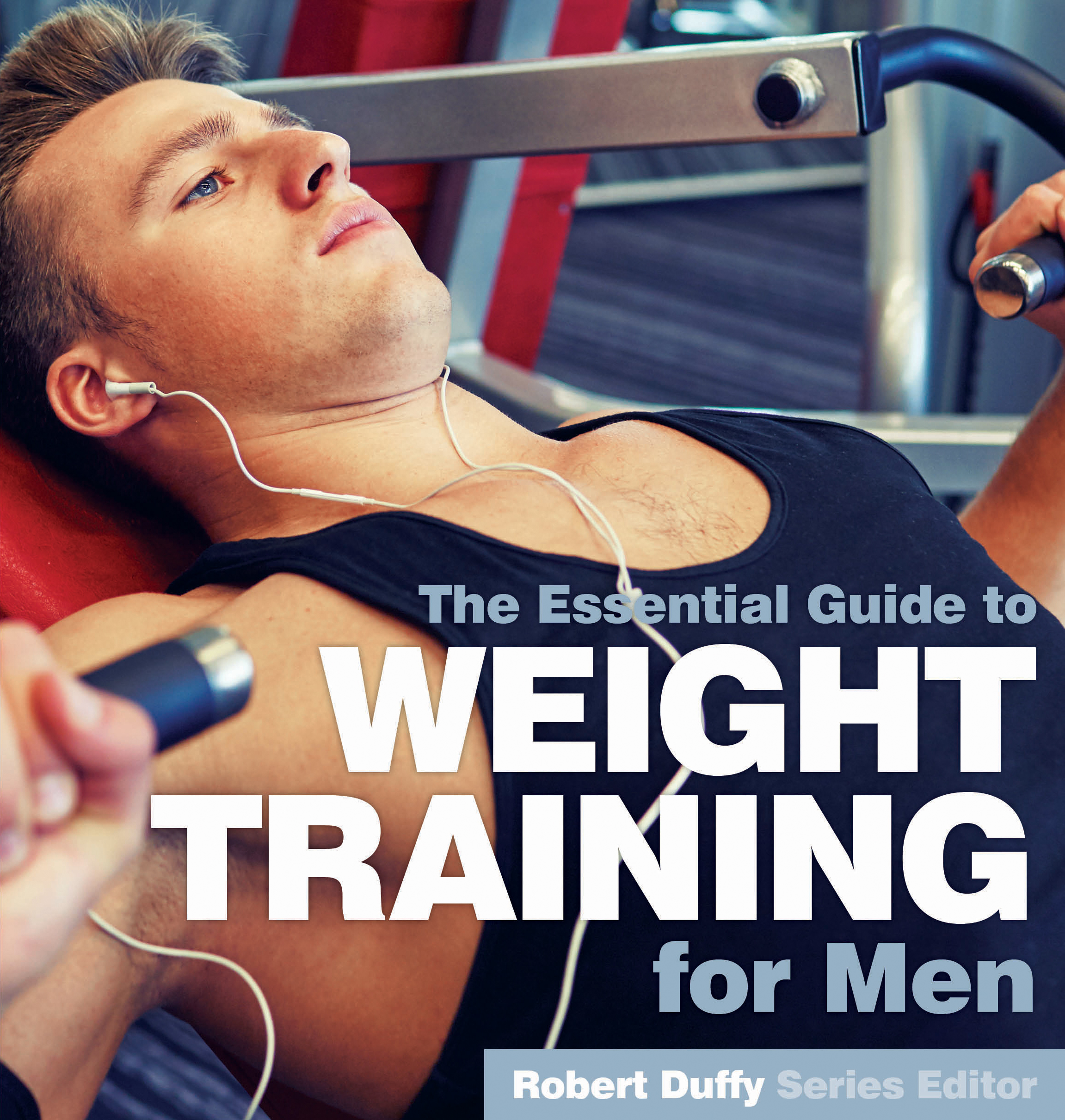 The Essential Guide To Weight Training For Men