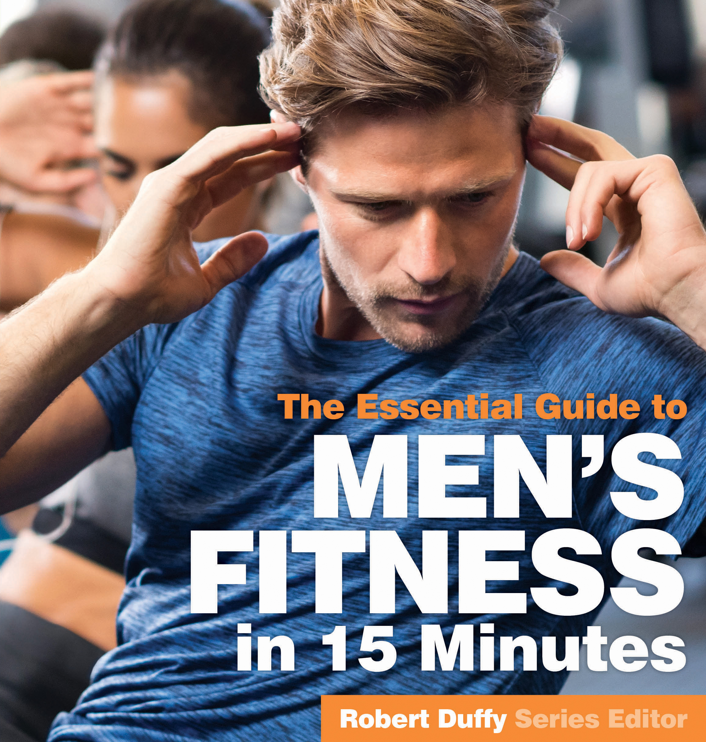 The Essential Guide To Men's Fitness In 15 Minutes