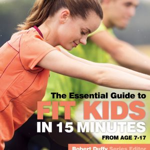 The Essential Guide To Fit Kids In 15 Minutes From Age 7-17