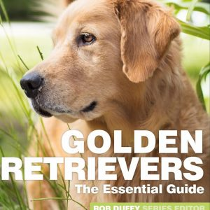 Golden Retrievers The Essential Guide