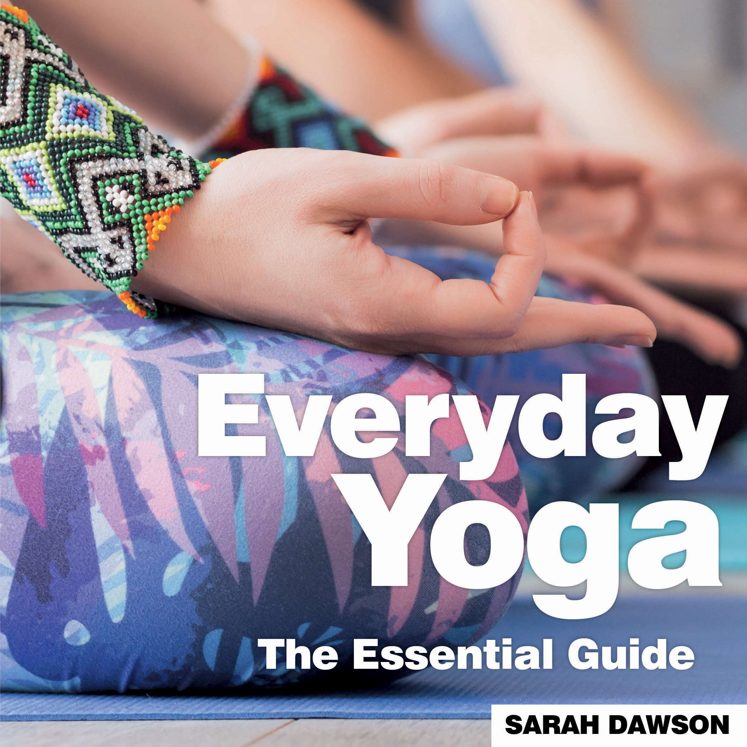 Everyday Yoga The Essential Guide