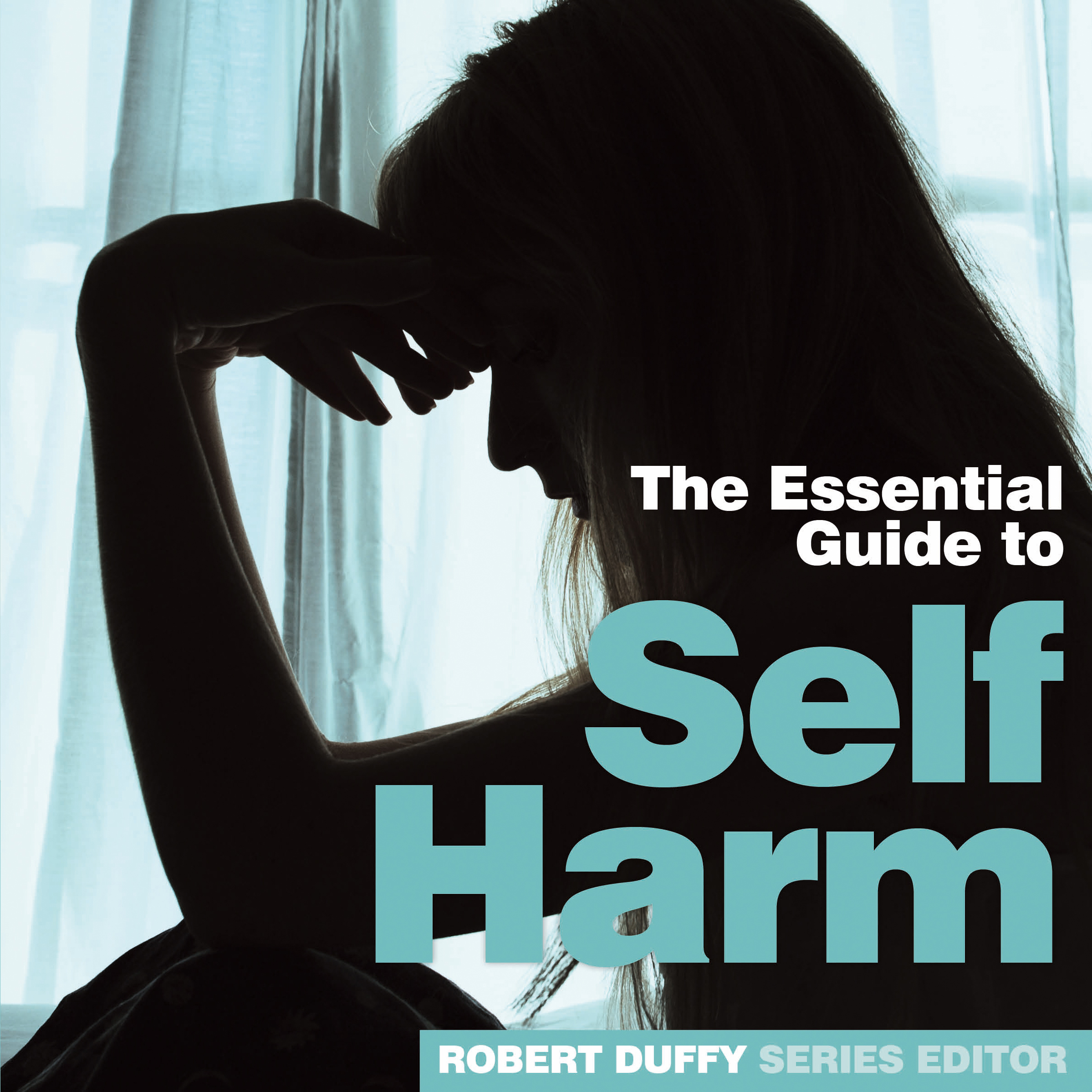Self Harm The Essential Guide